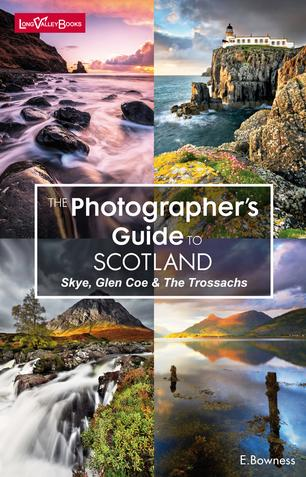 The Photographers Guide to Scotland - Skye, Glen Coe & The Trossachs
